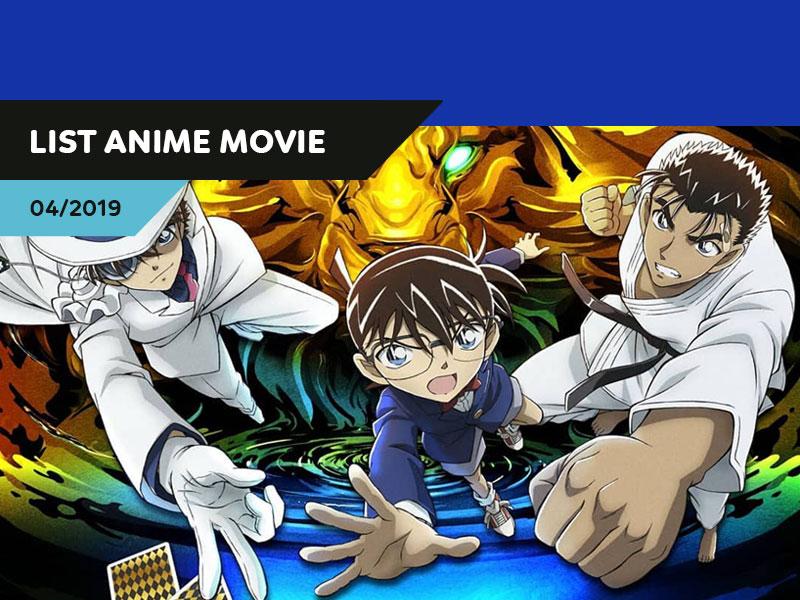 【List Anime Movies】4/2019 (Phần 1) – Conan, Kaitou và Makoto đối đầu