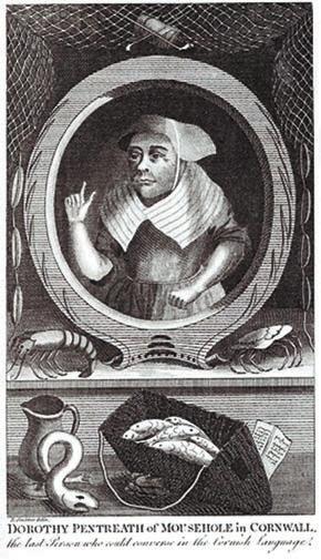 Долли Пентрит (1692–1777) — торговка рыбой; вероятно, последняя, для кого корнский язык был родным