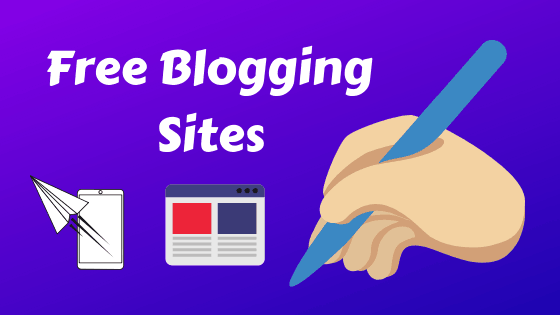 Free Blogging Sites: Top 15 Sites To Create Your (Personal Blogs)