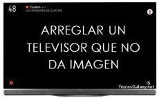 mi lg prende pero no se ve la pantalla c 243 mo arreglar un televisor que no da imagen trucos galaxy