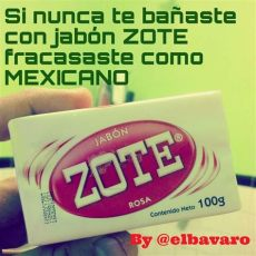 si nunca te ba 241 aste con jab 243 n zote fracasaste como mexicano lol frases para mover conciencias - Jabon Zote Meme