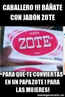 jabon zote meme meme personalizado caballero b 225 241 ate con jab 243 n zote para que te conviertas en un papazote