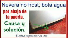 nevera bota agua bajo la puerta causa y soluci 243 n al problema fridge drips water the - Porque La Nevera Bota Agua Por Debajo