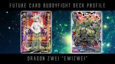 dragon zwei deck future card buddyfight battle deck profile ewizwei zwei
