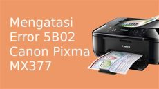 fix canon error p07 5b02 how to reset cara reset dan mengatasi error 5b02 printer canon pixma mx377 akses