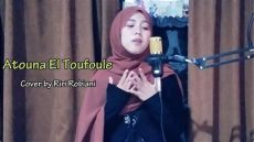 lirik lagu atouna el toufouli atouna el toufoule cover by riri robiani lirik terjemahan