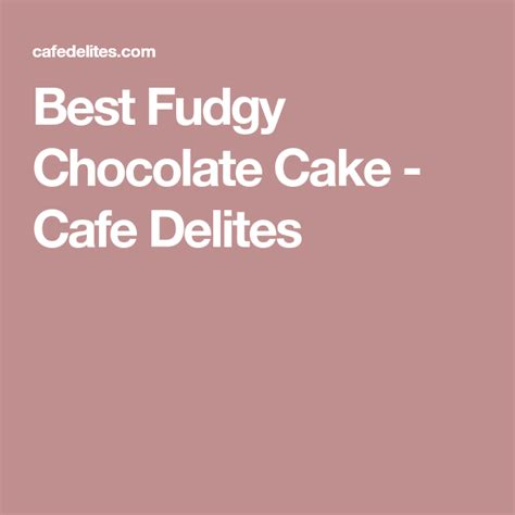 fudgy chocolate cake cafe delites chocolate cake cake