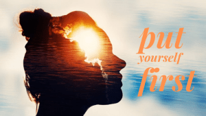 Read more about the article Put yourself first