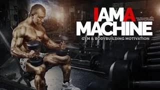 I Am A Machine – Gymnasium & Bodybuilding Motivation – BEAST