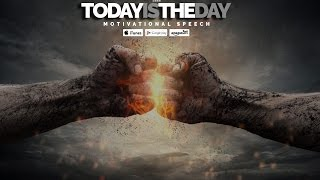 Today Is The Day! – Motivational Video & EPIC Speech