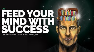 Feed Your Mind With Success – Motivational Video