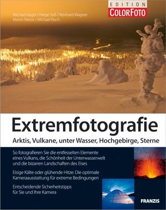 Extremfotografie – Arktis, Vulkane, unter Wasser, Hochgebirge, Sterne