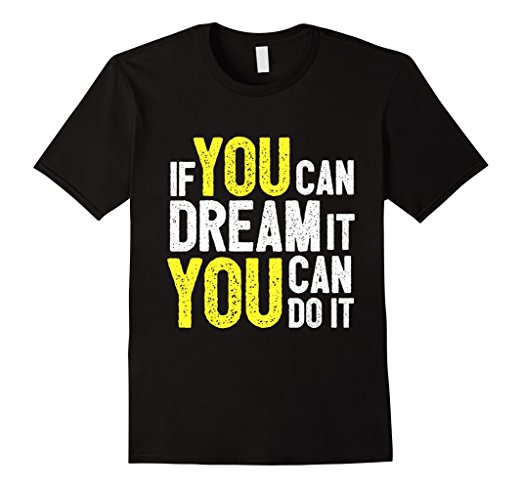 If You Can Dream It You Can Do It T-shirt