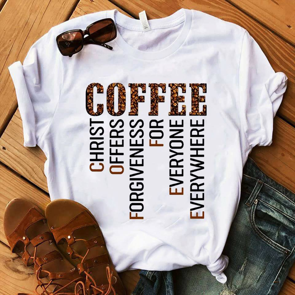 COFFEE Christ Shirt Christ Offers Forgiveness For Everyone Everywhere