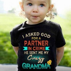 Crazy Grandma Baby Shirt I Ask God For A Partner In Crime