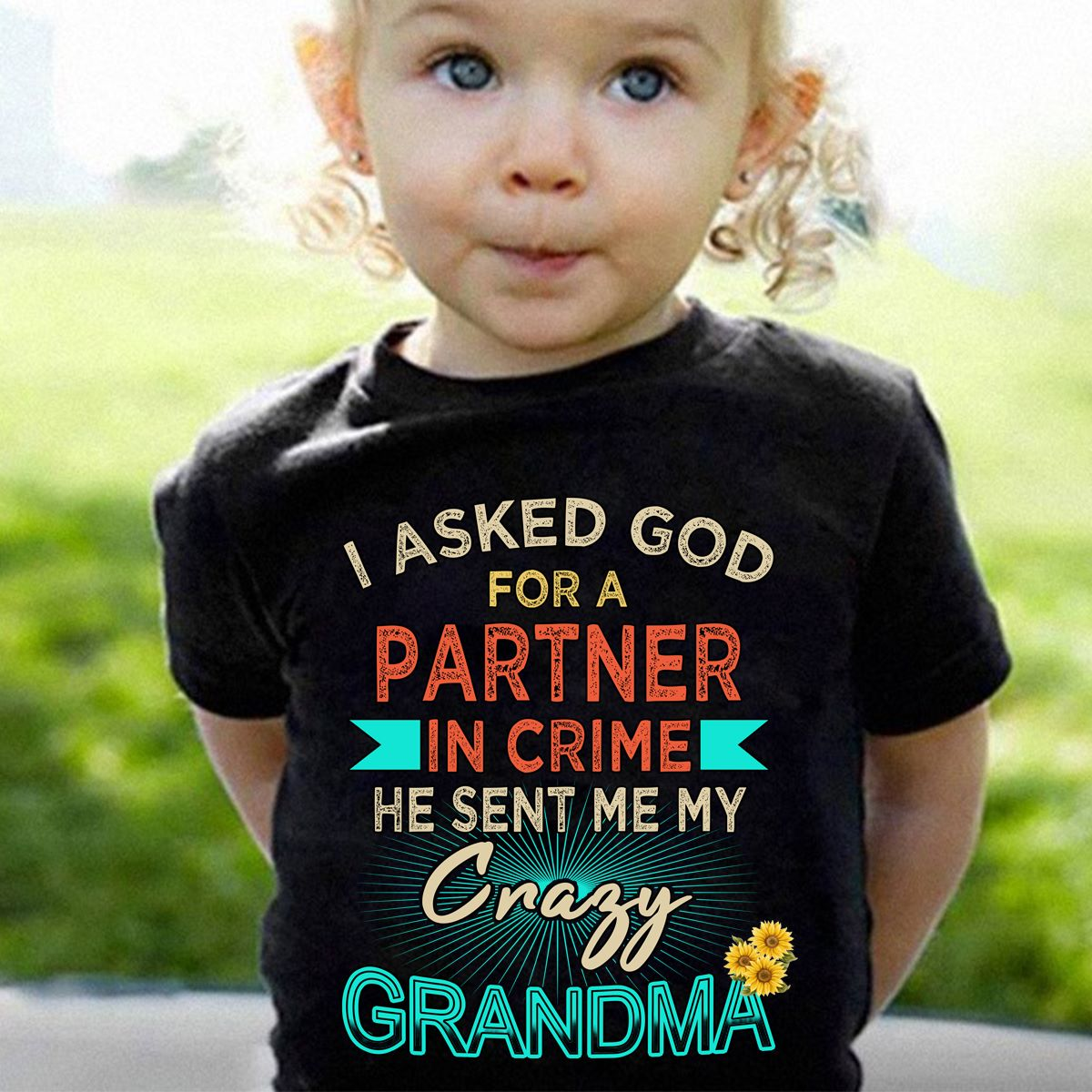Crazy Grandma Baby Shirt I Ask God For A Partner In Crime