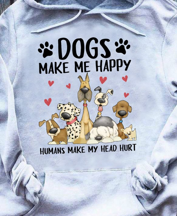 Dogs Shirt Dogs Make Me Happy Humans Make My Head Hurt