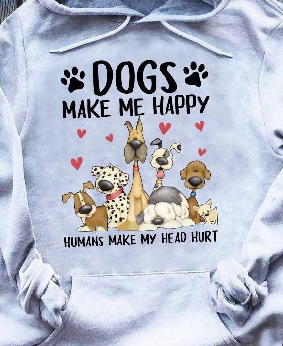 Dogs Shirt Dogs Make Me Happy Humans Make My Head Hurt
