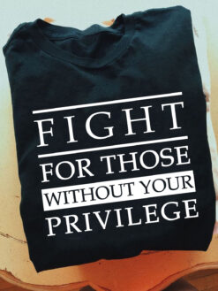 Feminism Shirt Fight For Those Without Your Privilege