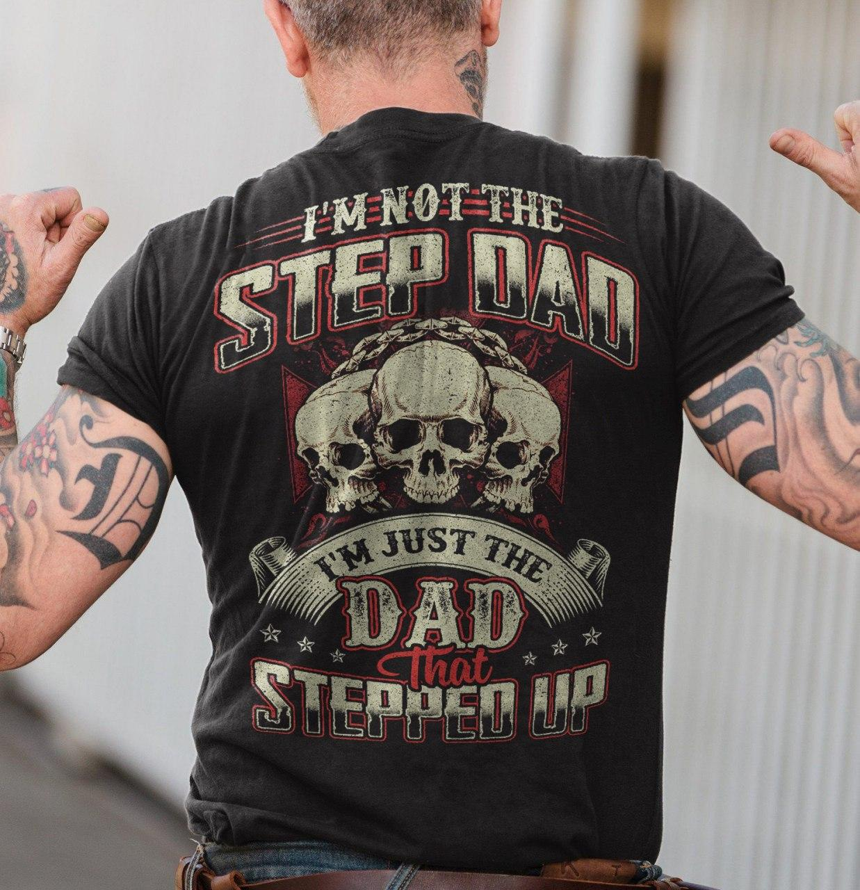 Skull Stepdad Shirt Not The Stepdad I'm Just The Dad Step Up