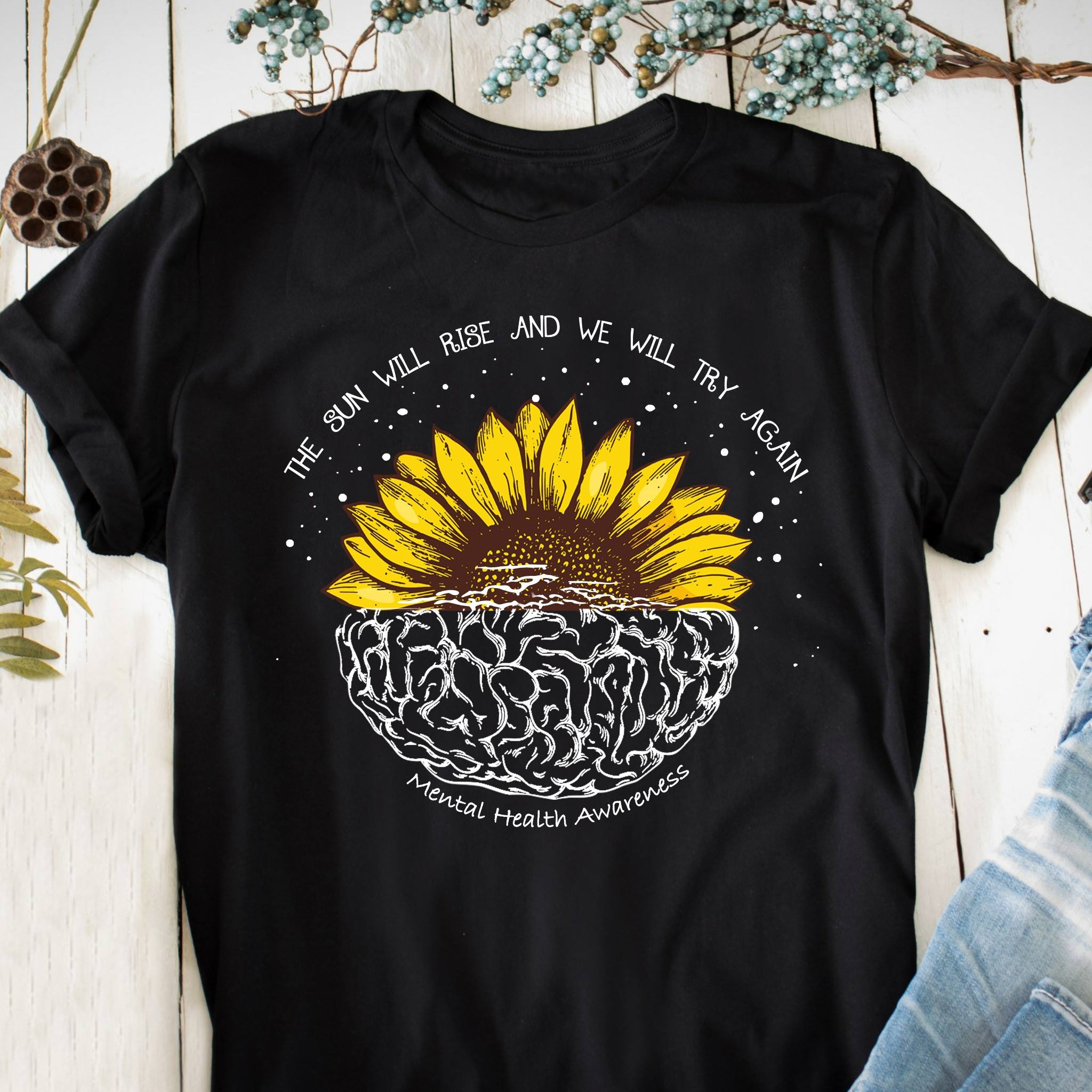 Sunflower Mental Health Awareness Shirt The Sun Will Rise And We Will Try Again