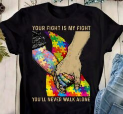 Autism Awareness Shirt Your Fight Is My Fight Never Walk Alone