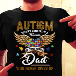 Autism Dad Shirt Autism Doesn't Come With A Manual Heart Wings
