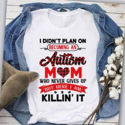 Autism Mom Shirt Didn't Plan Becoming Autism Mom Killin It