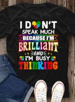 Autism Shirt I Don't Speak Much I'm Brilliant Busy Thinking