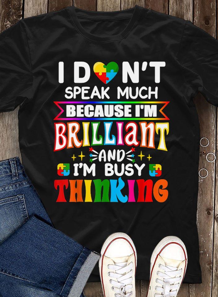 Autism Shirt I Don't Speak Much I'm Brilliant Busy Thinking