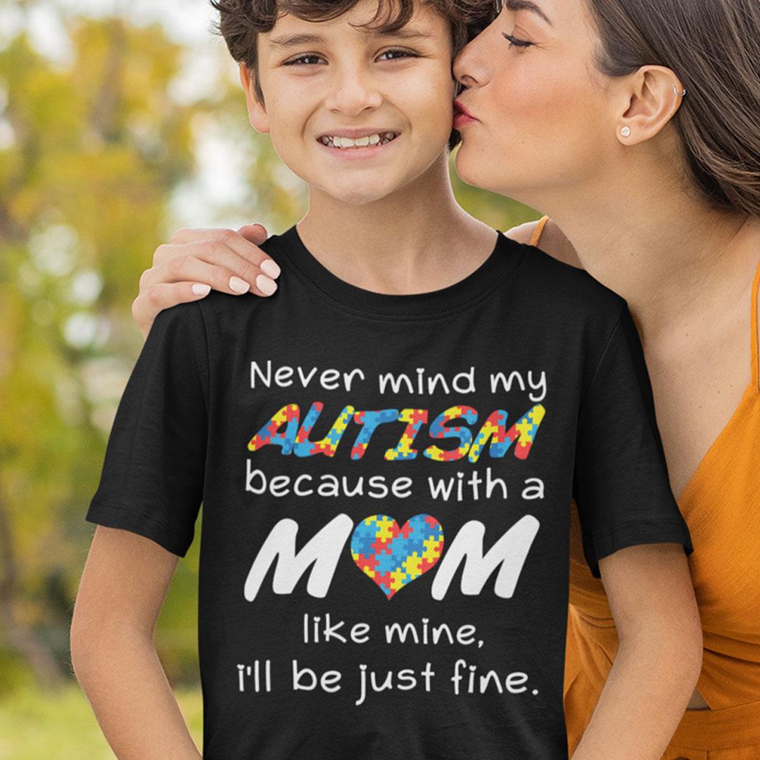 Autism Shirt Never Mind With A Mom Like Mine Just Fine