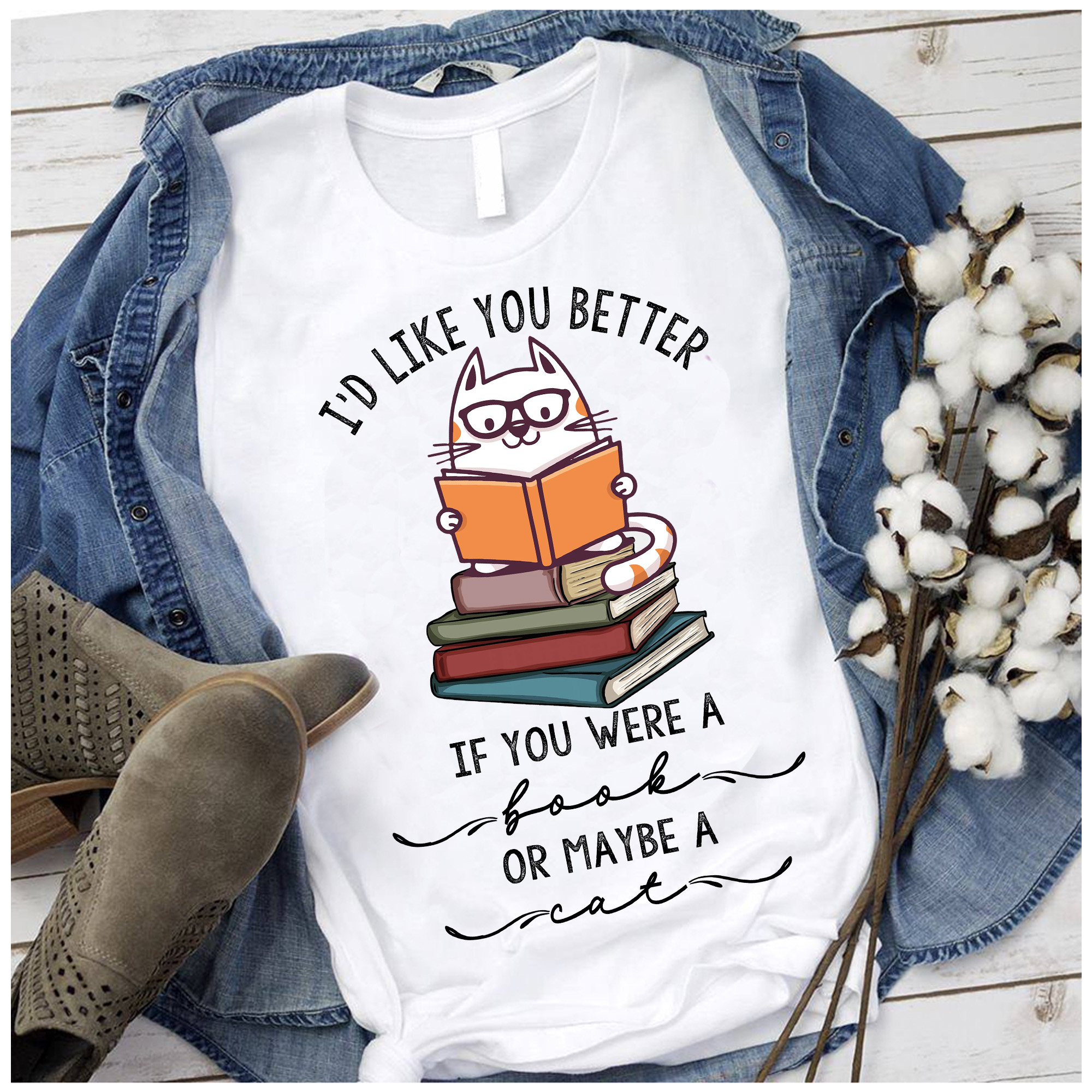Cat Shirt I'd Like You Better If You Were A Book Or A Cat
