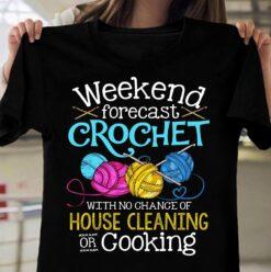 Crochet Shirt Weekend Forecast Crochet House Cleaning Cooking