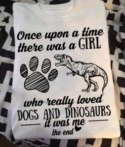 Dinosaur Shirt Dog Paw Once Upon A Time There Was A Girl