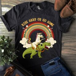 Dinosaur Trex Unicorn Shirt Ride Hard Or Go Home
