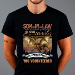 Dragon Son In Law Shirt You're Special You Volunteered