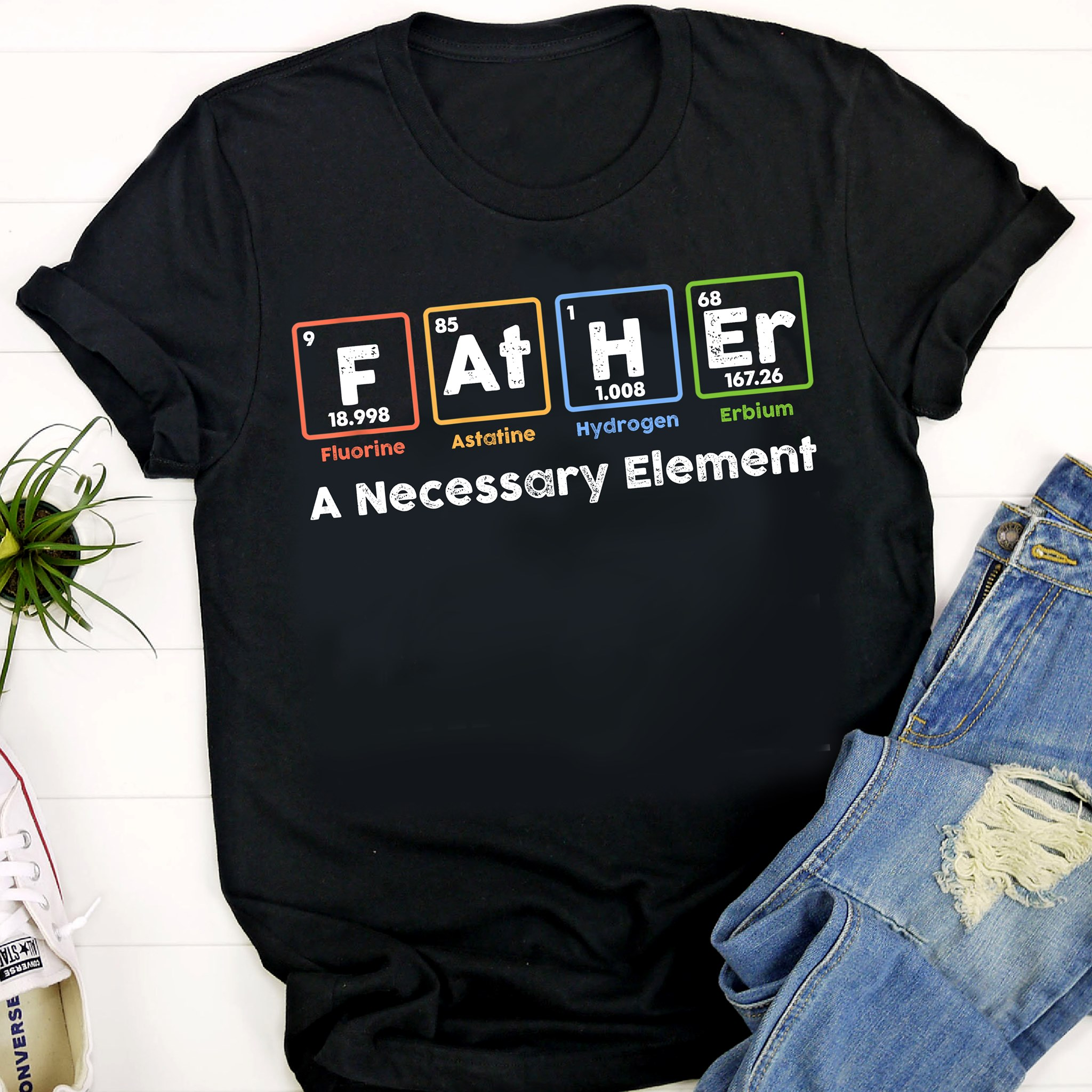 Father Element Shirt Father A Necessary Element