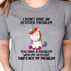 Funny Unicorn Shirt I Don't Have An Attitude Problem