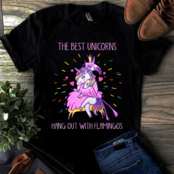 Unicorn Shirt The Best Unicorns Hang Out With Flamingos