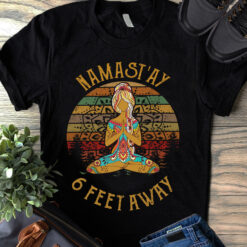Funny Vintage Namaste Shirt Hippie Girl Namastay 6 Feet Away