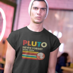 Funny Vintage Science Shirt Pluto Never Forget 1930-2006