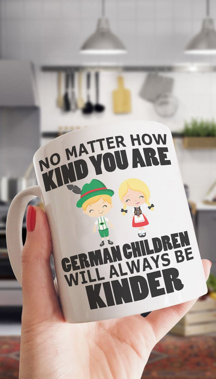 German Shirt No Matter How German Children Will Be Kinder