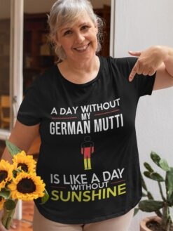 German Shirt A Day Without German Mutti Like Without Sunshine