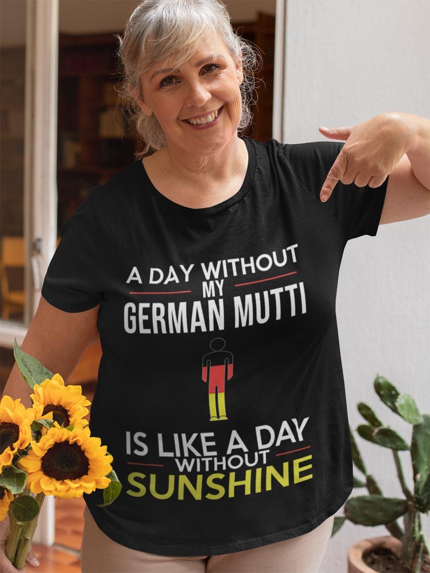 German Shirt A Day Without German Mutti Like Without Sunshine