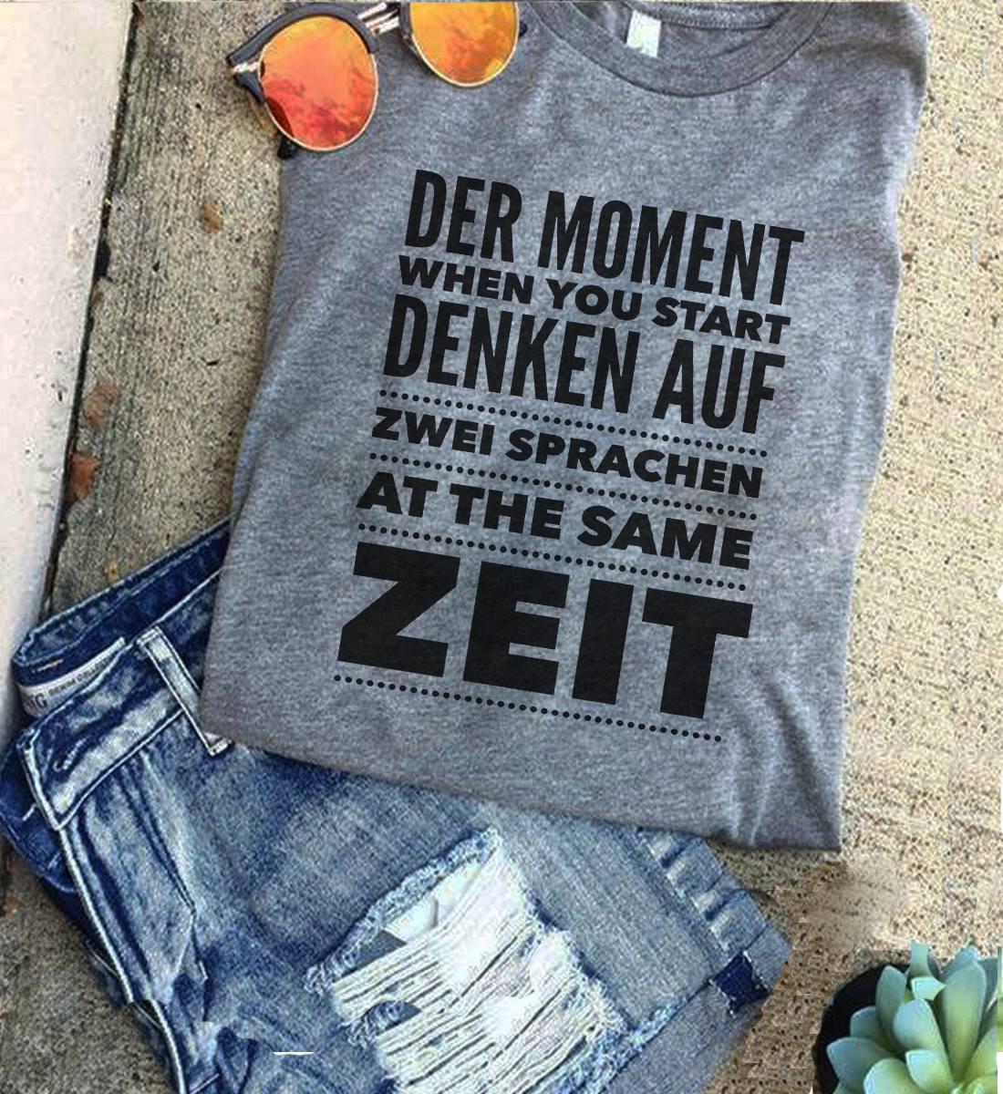 German Shirt Der Moment When You Start Denken Auf Zwei Sprachen