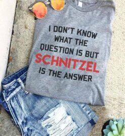 German Shirt I Don't Know The Question Schnitzel Is The Answer