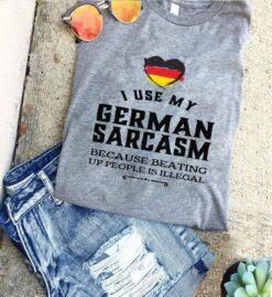 German Shirt I Use My German Sarcasm Beating Up People