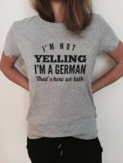 German Shirt I'm Not Yelling I'm German That's How We Talk