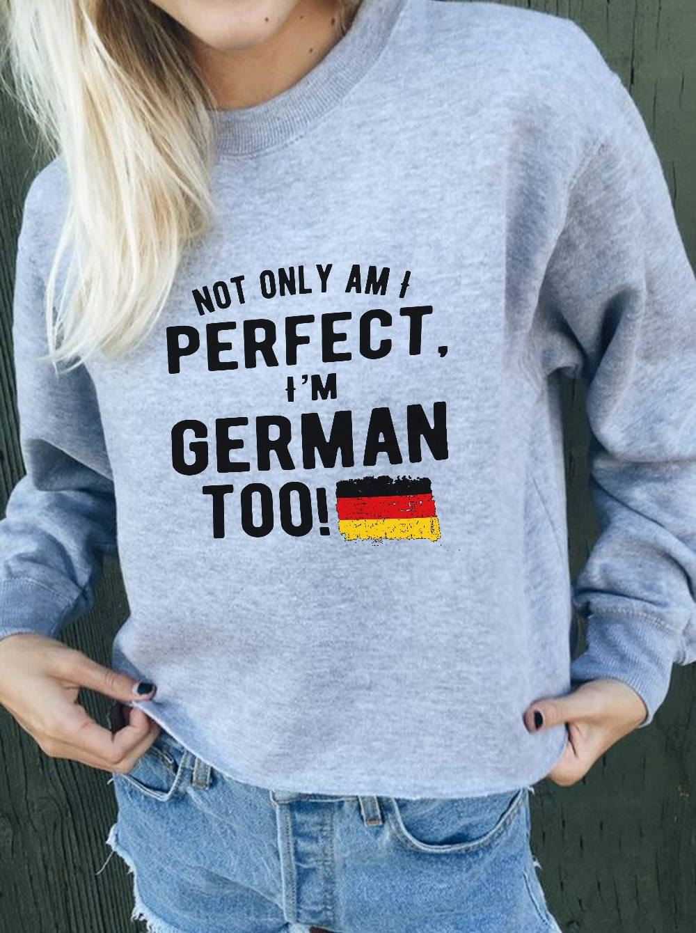 German Shirt Not Only Am I Perfect I'm German Too Flag