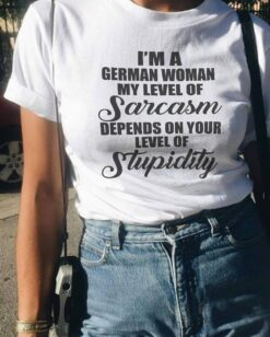 German Shirt Women My Level Sarcasm Depends On Your Stupidity